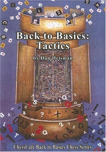 back-to-basics-tactics-chesscafe-back-to-basics-chess-by-dan-heisman-2007-09-15