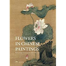 Flowers in Chinese Paintings: The Picturesque Four Seasons from 10th to 20th Century (Cg Galaxy) by Roaring Lion Media (2015-11-15)