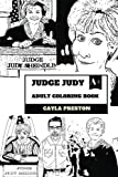 Judge Judy Adult Coloring Book: TV Icon Judge Judy Sheindlin and Reality Show, Crimes and Comedy Drama Inspired Adult Coloring Book (Judge Judy Books)