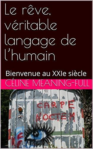 Couverture du livre Le rêve, véritable langage de l'humain: Bienvenue au XXIe siècle