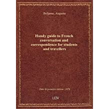Handy guide to French conversation and correspondence for students and travellers (Third edition) /