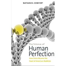 The Science of Human Perfection: How Genes Became the Heart of American Medicine (English Edition)