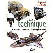 La technique : Découvertes, inventions, technologies d'avenir