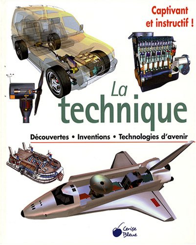 La technique : Découvertes, inventions, technologies d'avenir par Collectif