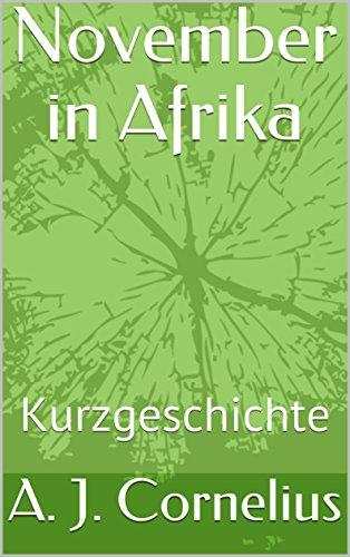 November in Afrika: Kurzgeschichte (German Edition) por A. J.  Cornelius