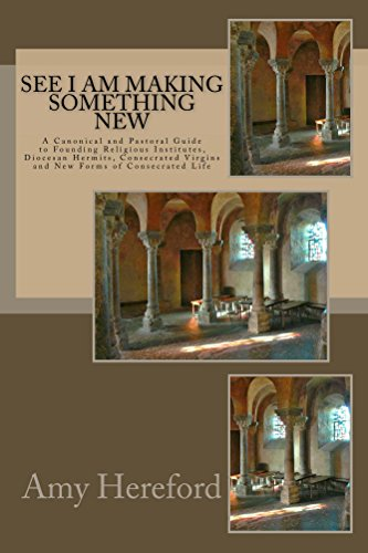 See I Am Making Something New: New Religious Institutes, Diocesan Hermits and Consecrated Virgins, and New Forms of Consecrated Life (English Edition)