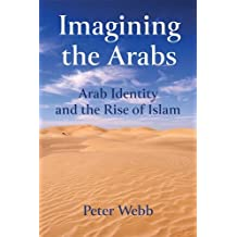Imagining the Arabs: Arab Identity and the Rise of Islam