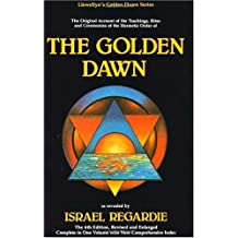 The Golden Dawn: The Original Account of the Teachings, Rites & Ceremonies of the Hermetic Order: An Account of the Teachings, Rites and Ceremonies of ... Golden Dawn (Llewellyn's Golden Dawn Series)