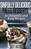 Sinfully Delicious Paleo Desserts: 30 Delightful and Easy Recipes