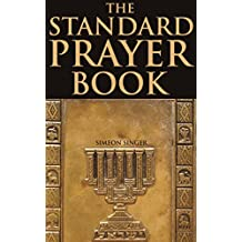 THE STANDARD PRAYER BOOK (Annotated Prayer belief among religious: 6 Types of prayer) : Complete English translation of a Jewish Prayer Book, or Siddur, ... holidays, ceremonies, &etc (English Edition)