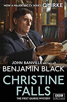 Christine Falls: Quirke Mysteries Book 1 by [Black, Benjamin]