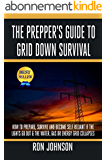 The Prepper's Guide To Grid Down Survival: How To Prepare, Survive And Become Self Reliant If The Lights Go Out & The Water, Gas Or Energy Grid Collapses ... Prepping, Prepper Hacks) (English Edition)