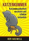 Katzenkummer - Katzenunsauberkeit verstehen und effektiv behandeln