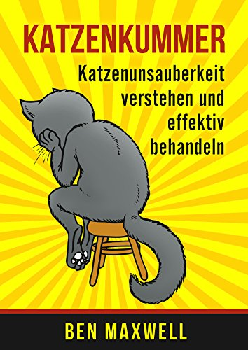 Katzenkummer - Katzenunsauberkeit verstehen und effektiv behandeln (Der Katzenratgeber, Verhaltensprobleme Katze Kater, Harnmarkieren, Kratzmarkieren, Katzenpsychologie, Katzen unsauberkeit) Test