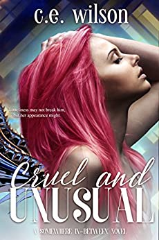 Cruel and Unusual: Episode Two in the Somewhere In-Between Series: (A Dystopian/Paranormal Romance Series) by [Wilson, C.E.]