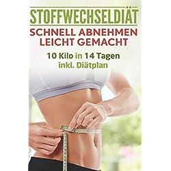 Stoffwechseldiät: Schnell Abnehmen leicht gemacht: 10 Kilo in 14 Tagen inkl. Diätplan