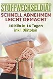 Stoffwechseldiät: Schnell Abnehmen leicht gemacht: 10 Kilo in 14 Tagen