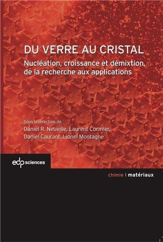 Du verre au cristal : Nucléation, croissance et démixtion, de la recherche aux applications