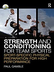 Strength and Conditioning for Team Sports: Sport-Specific Physical Preparation for High Performance