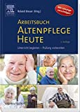 Arbeitsbuch Altenpflege Heute: Unterricht begleiten - Prüfung vorbereiten