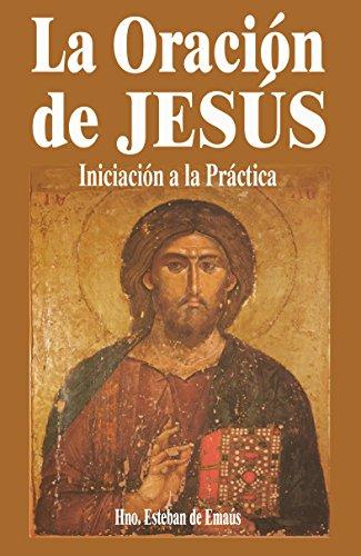 LA ORACIÓN DE JESÚS: Iniciación a la Práctica (La oración del santo nombre nº 1) por Hermano Esteban de EMAÚS