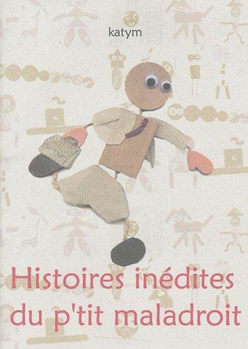 Histoire inédites du p'tit maladroit par Katym