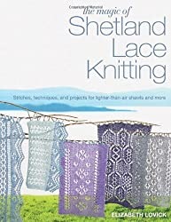 The Magic of Shetland Lace Knitting: Stitches, Techniques, and Projects for Lighter-than-Air Shawls & More by Lovick, Elizabeth (2013) Paperback