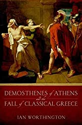 [Demosthenes of Athens and the Fall of Classical Greece] (By: Ian Worthington) [published: January, 2013]