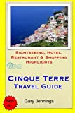 Cinque Terre Travel Guide: Sightseeing, Hotel, Restaurant & Shopping Highlights by Gary Jennings (2014-11-20)