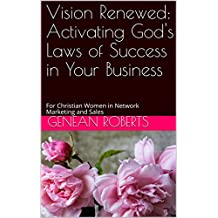Vision Renewed: Activating God's Laws of Success in Your Business: For Christian Women in Network Marketing and Sales (English Edition)