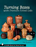 TURNING BOXES WITH FRICTIONFITTED LIDS (Schiffer Book for Woodturners)