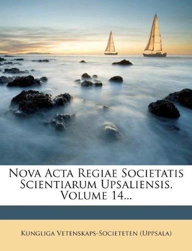 Nova Acta Regiae Societatis Scientiarum Upsaliensis, Volume 14...