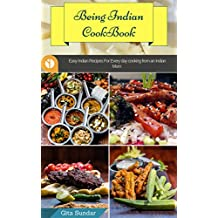 Being Indian Cookbook: Easy Indian Recipes For Everyday Cooking From An Indian Mom (Indian Recipes,Indian Snacks & Breakfast Recipes,Tasty Indian Sidedish/chudney Recipes) (English Edition)