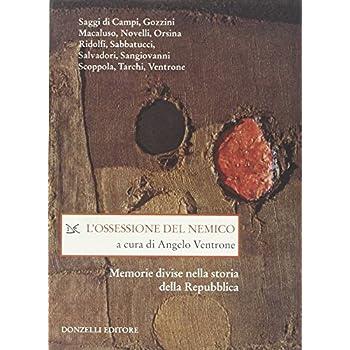 L'ossessione Del Nemico. Memorie Divise Nella Storia Della Repubblica