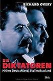 Richard Overy: Die Diktatoren: Hitlers Deutschland, Stalins Rußland