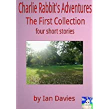 Charlie Rabbit's Adventures - The First Collection