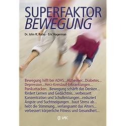 Superfaktor Bewegung: Bewegung hilft bei ADHS, Alzheimer, Diabetes, Depressionen, Herz-Kreislauf-Erkrankungen, Panikattacken ... Bewegung schärft das ... verbessert körperliche Fitness und Gesundheit