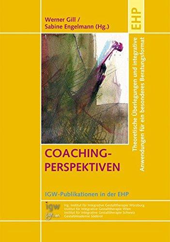 COACHING-PERSPEKTIVEN: Theoretische Überlegungen und integrative Anwendungen für ein besonderes Beratungsformat (IGW-Publikationen in der EHP)