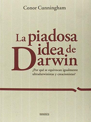 La piadosa idea de Darwin: ¿Por qué se equivocan igualmente ultradarwinistas y creacionistas? (Monografias)