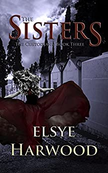 The Sisters (The Custodians Book 3) by [Harwood, Elsye]