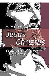 Jesus Christus: 7 Gründe, warum ich ihm nachfolge