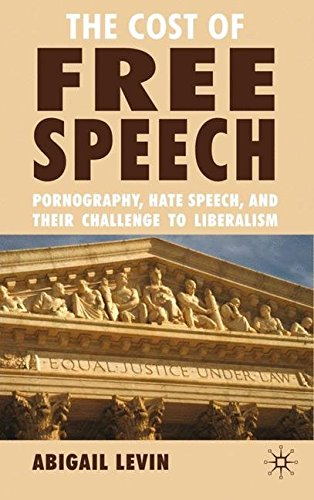 The Cost of Free Speech: Pornography, Hate Speech, and Their Challenge to Liberalism