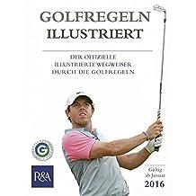 Golfregeln illustriert 2016: Der offizielle illustrierte Wegweiser durch die Golfregeln
