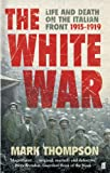 The The White War: Life and Death on the Italian Front, 1915-1919