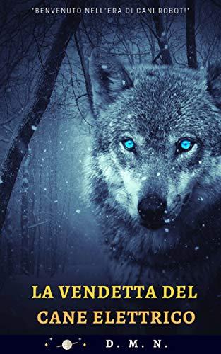 La vendetta del cane elettrico: Un thriller tecnologico