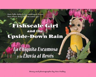 Fishscale Girl and the Upside-Down Rain/La chiquita escamosa y la lluvia al revés por Ann Hailey