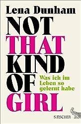 Not That Kind of Girl: Was ich im Leben so gelernt habe