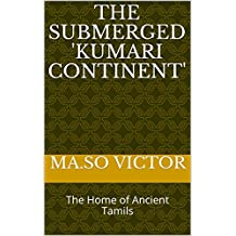 The Submerged 'Kumari Continent': The Home of Ancient Tamils (English Edition)