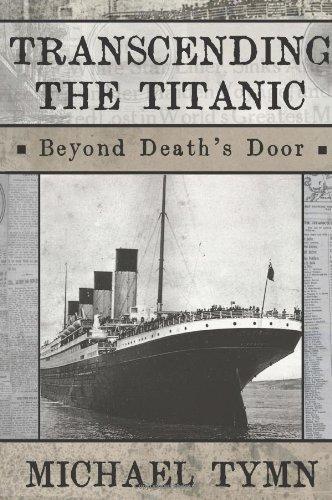 Transcending the Titanic: Beyond Death's Door por Michael Tymn