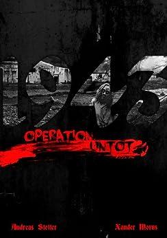 1943: Operation Untot - Teil 1 - Das Höllenkommando (Untot Historical) von [Stetter, Andreas, Morus, Xander]
